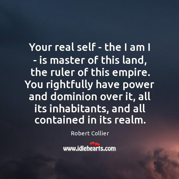Your real self – the I am I – is master of Robert Collier Picture Quote