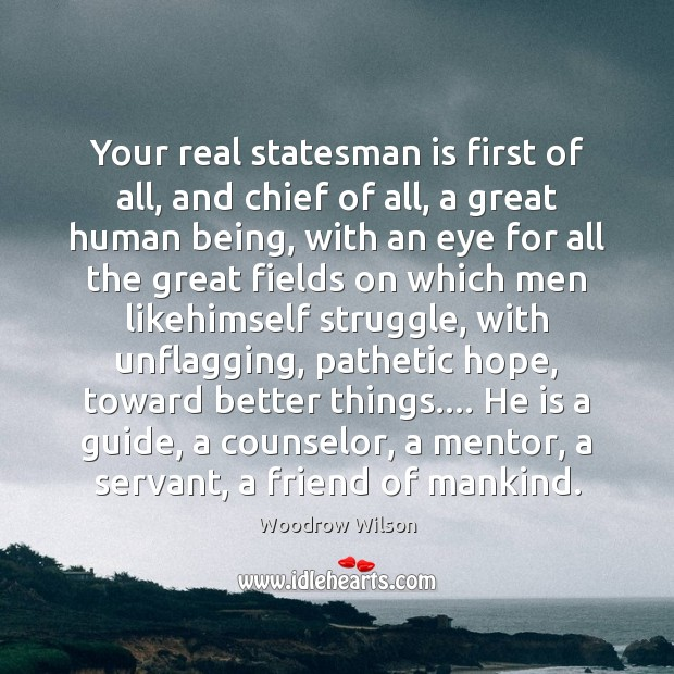 Image, Your real statesman is first of all, and chief of all, a
