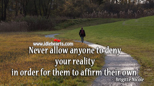 Never allow anyone to deny your reality Reality Quotes Image