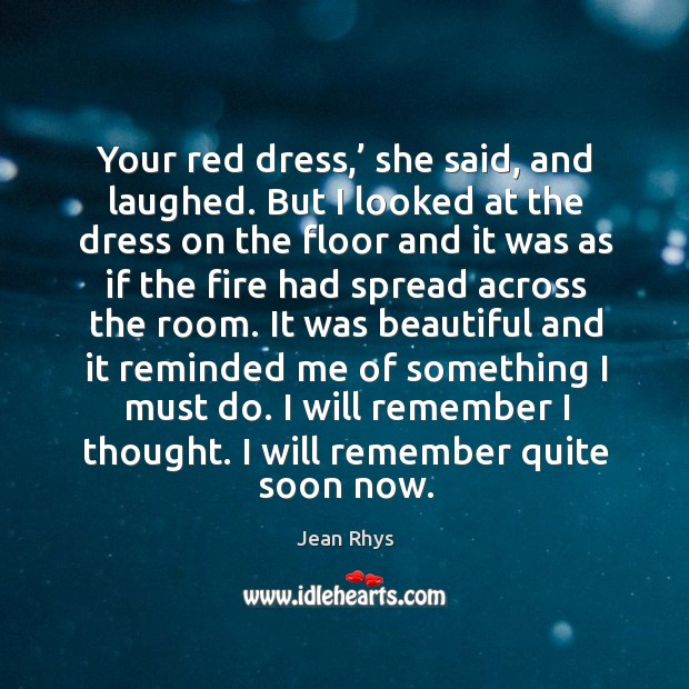 Your red dress,' she said, and laughed. But I looked at the Image
