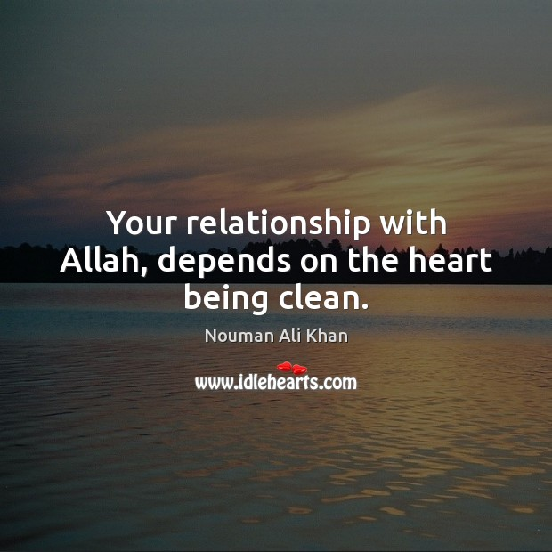 Your Relationship With Allah Depends On The Heart Being Clean