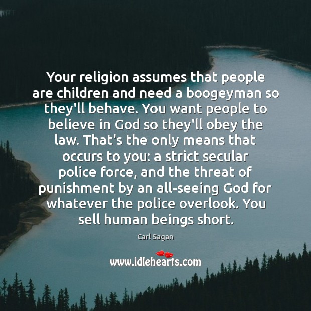 Your religion assumes that people are children and need a boogeyman so Carl Sagan Picture Quote