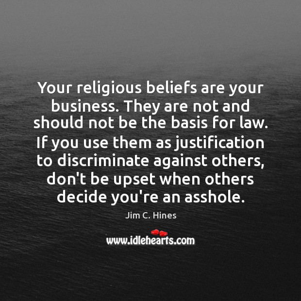 Your religious beliefs are your business. They are not and should not Image