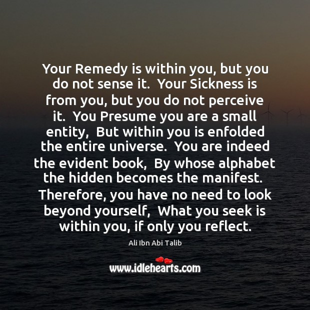 Your Remedy is within you, but you do not sense it.  Your Ali Ibn Abi Talib Picture Quote
