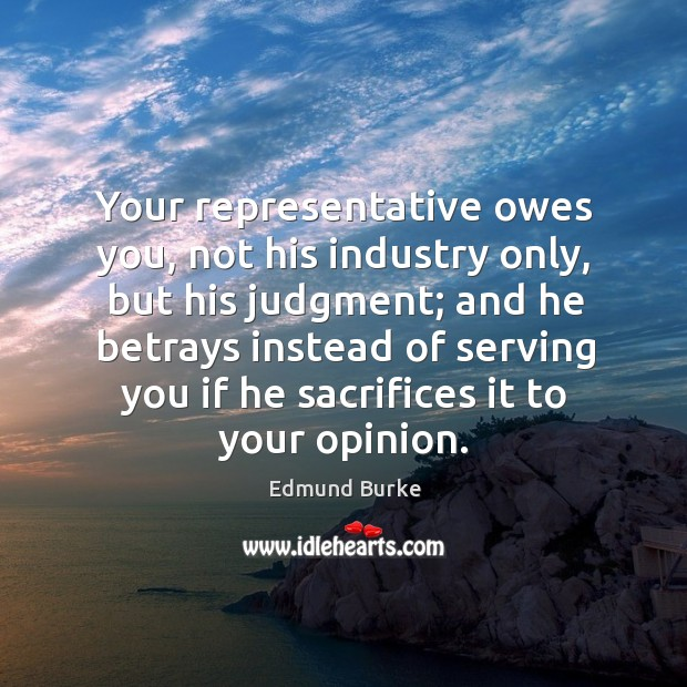 Image, Your representative owes you, not his industry only, but his judgment;