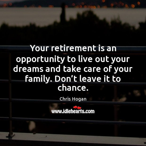Your retirement is an opportunity to live out your dreams and take Retirement Quotes Image