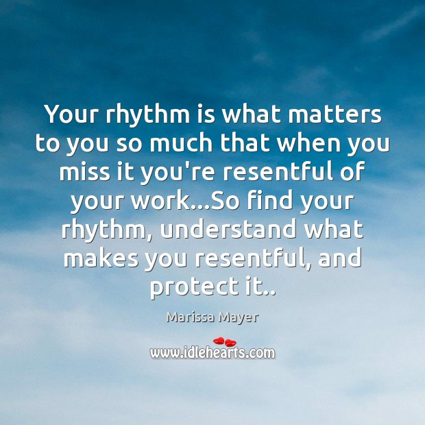 Your rhythm is what matters to you so much that when you Marissa Mayer Picture Quote