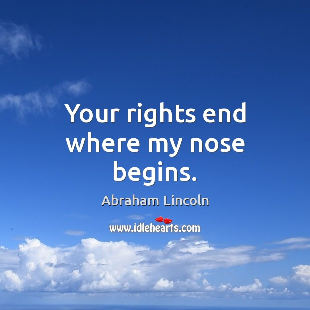 Image, Your rights end where my nose begins.