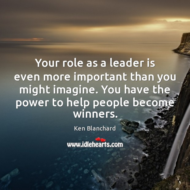 Your role as a leader is even more important than you might Image