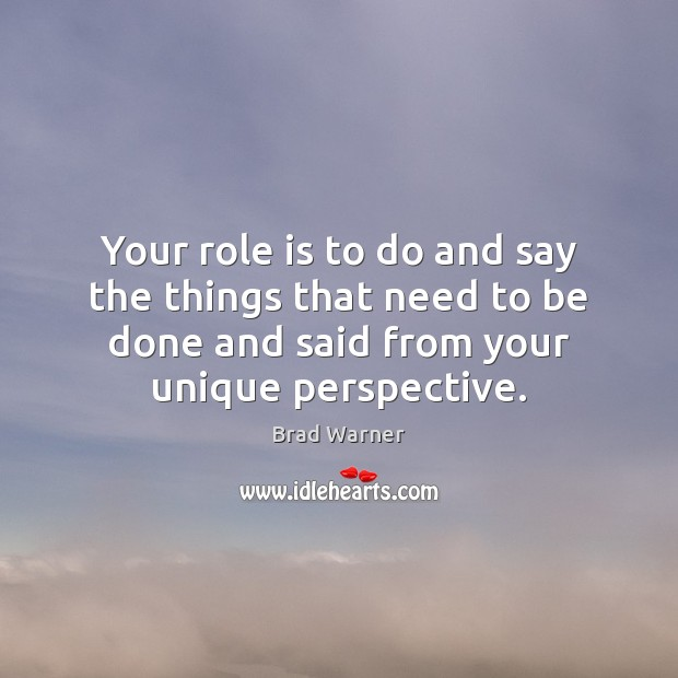 Your role is to do and say the things that need to Brad Warner Picture Quote