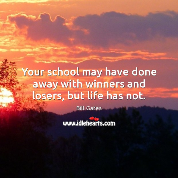 Your school may have done away with winners and losers, but life has not. Image