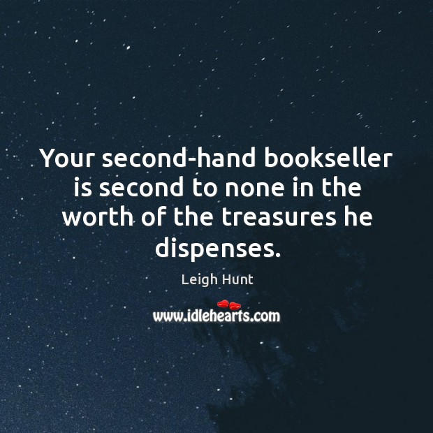 Your second-hand bookseller is second to none in the worth of the treasures he dispenses. Image