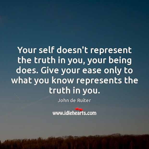 Image, Your self doesn't represent the truth in you, your being does. Give