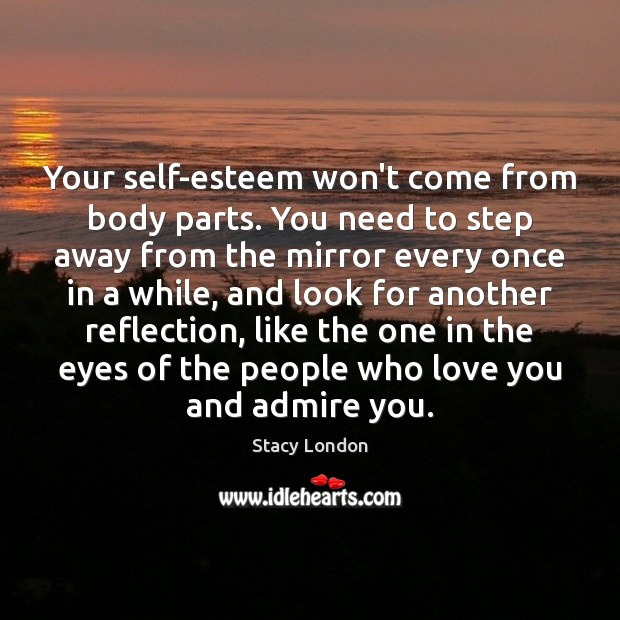 Image, Your self-esteem won't come from body parts. You need to step away