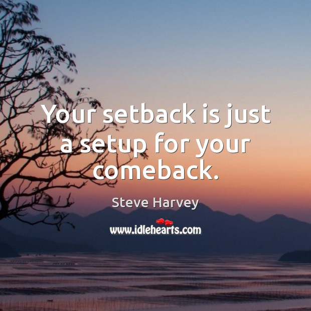 Your setback is just a setup for your comeback. Image