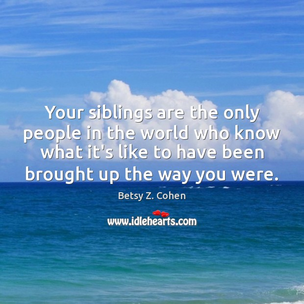 Image, Your siblings are the only people in the world who know what