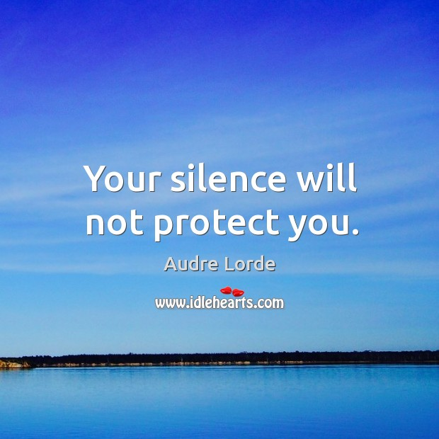 Your silence will not protect you. Audre Lorde Picture Quote