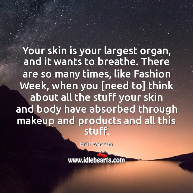Your skin is your largest organ, and it wants to breathe. There Image
