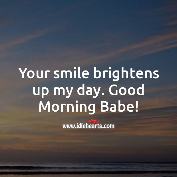 Image, Your smile brightens up my day. Good Morning Babe!