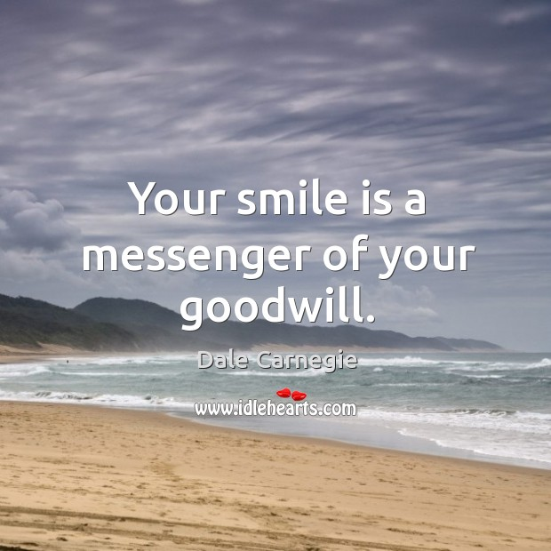 Image, Your smile is a messenger of your goodwill.