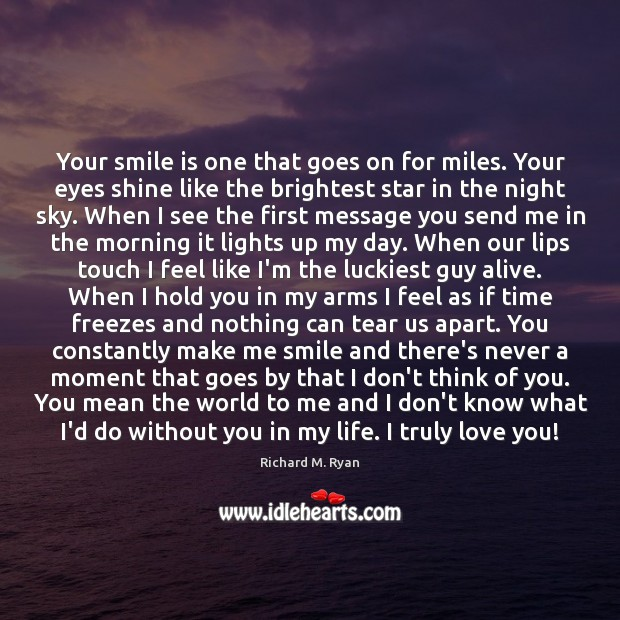 Your smile is one that goes on for miles. Your eyes shine Smile Quotes Image