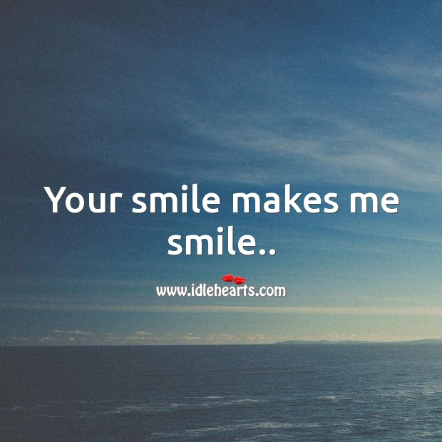 Your smile makes me smile.. Smile Messages Image