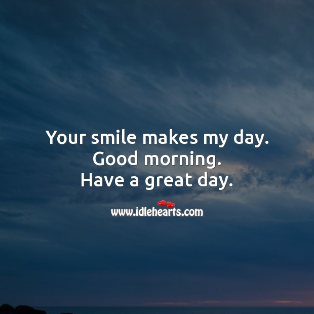 Your smile makes my day. Good morning. Good Day Quotes Image