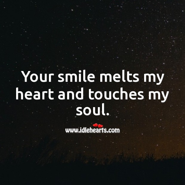 Image, Your smile melts my heart and touches my soul.