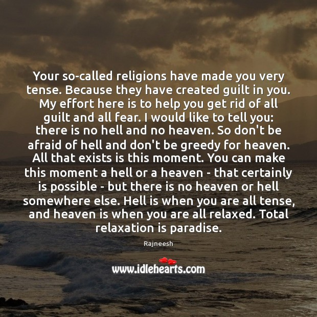 Image, Your so-called religions have made you very tense. Because they have created