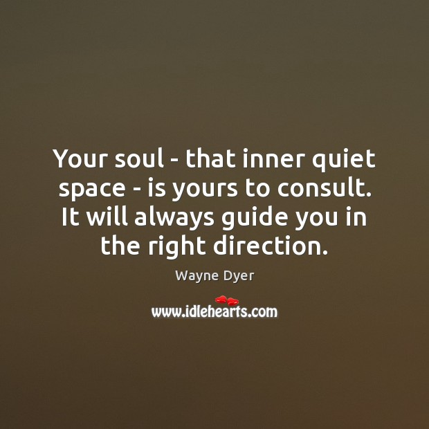 Your soul – that inner quiet space – is yours to consult. Image