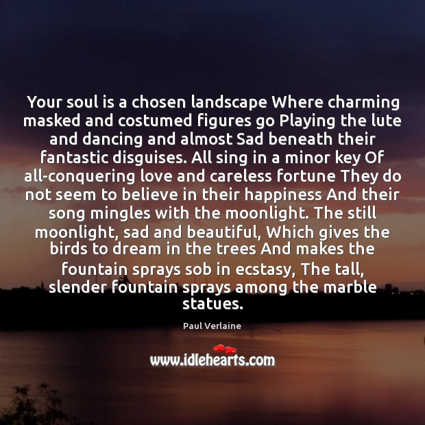 Image, Your soul is a chosen landscape Where charming masked and costumed figures
