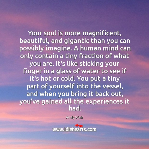 Your soul is more magnificent, beautiful, and gigantic than you can possibly Image