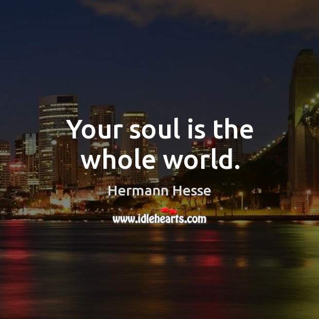 Image, Your soul is the whole world.