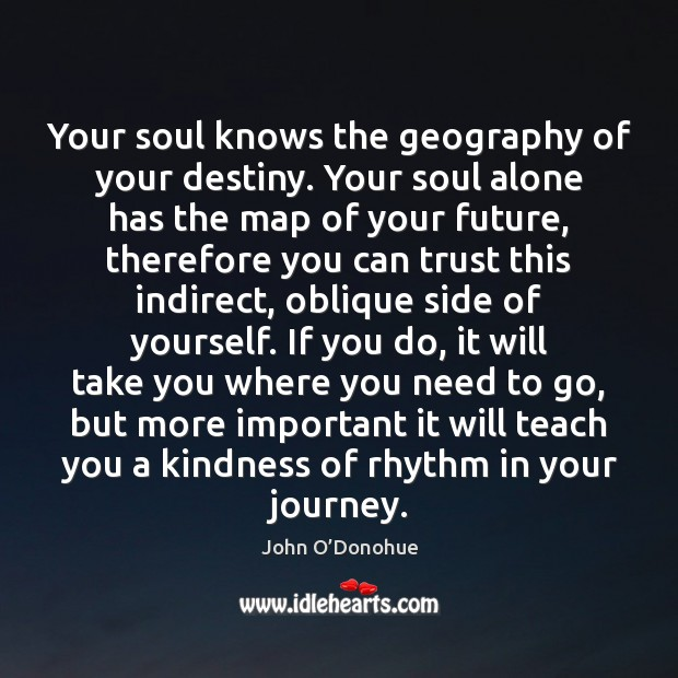 Your soul knows the geography of your destiny. Your soul alone has Image