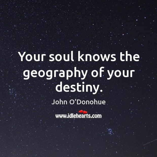 Your soul knows the geography of your destiny. Image