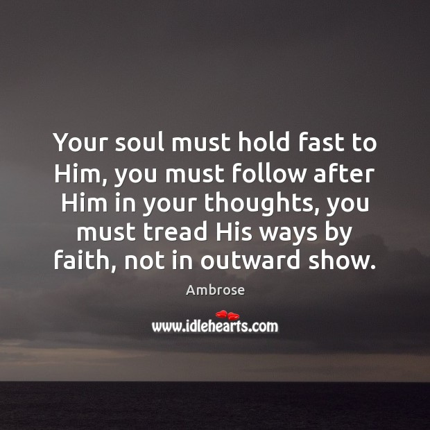 Image, Your soul must hold fast to Him, you must follow after Him