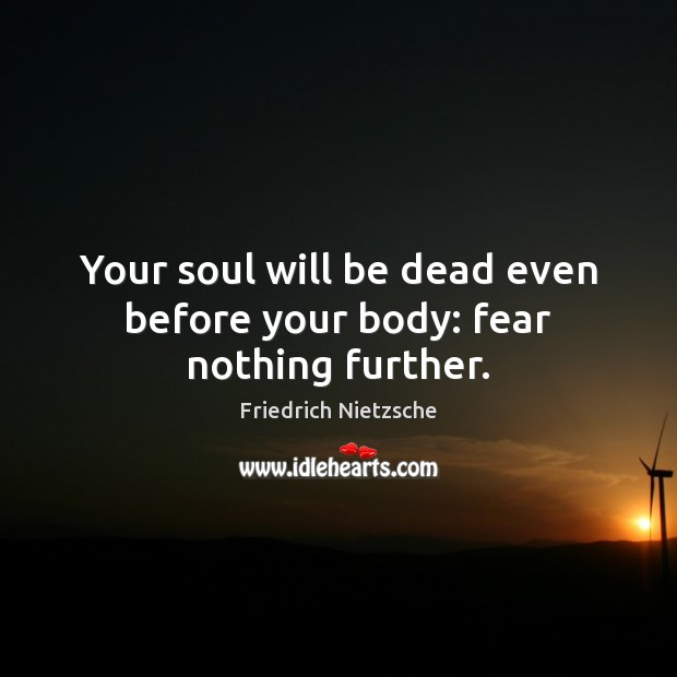 Your soul will be dead even before your body: fear nothing further. Image
