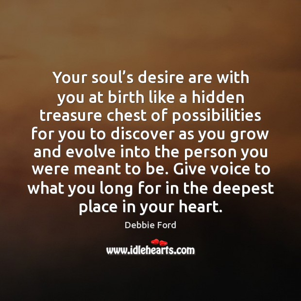 Your soul's desire are with you at birth like a hidden Hidden Quotes Image