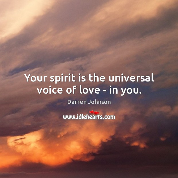 Your spirit is the universal voice of love – in you. Image