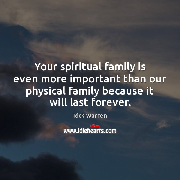 Your spiritual family is even more important than our physical family because Image