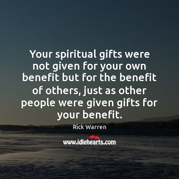 Your spiritual gifts were not given for your own benefit but for Image