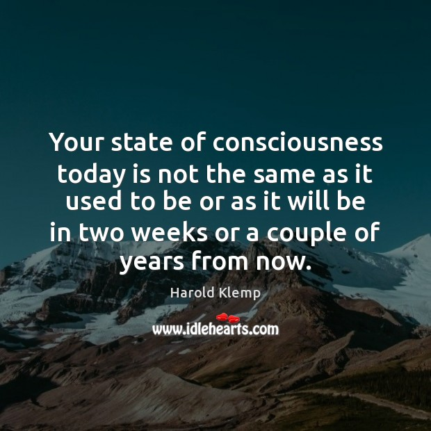 Image, Your state of consciousness today is not the same as it used