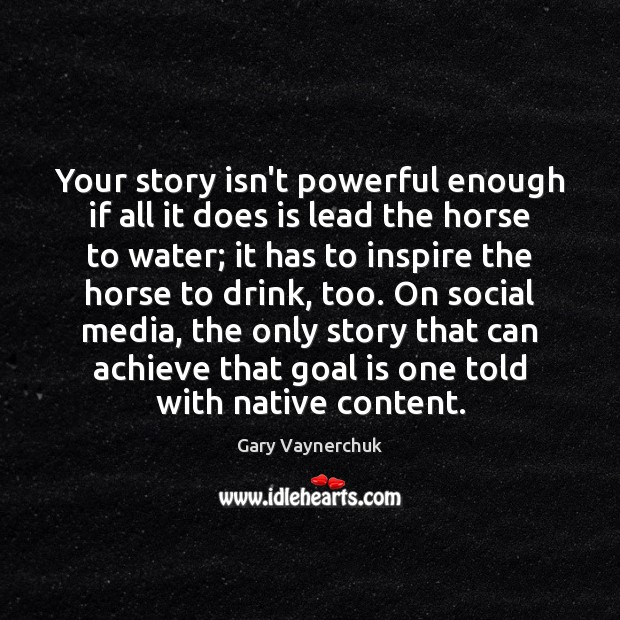 Your story isn't powerful enough if all it does is lead the Social Media Quotes Image