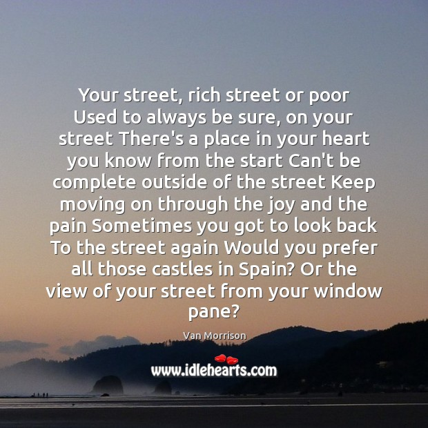 Your street, rich street or poor Used to always be sure, on Moving On Quotes Image