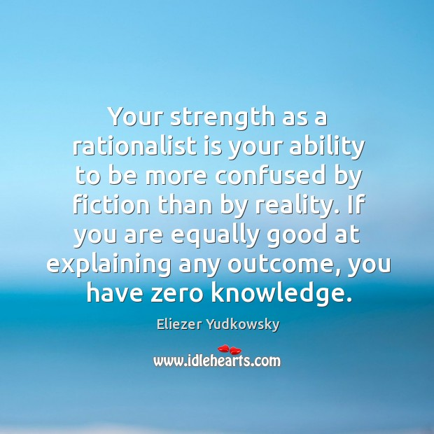 Your strength as a rationalist is your ability to be more confused Image