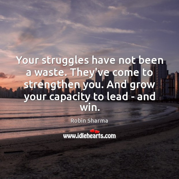 Image, Your struggles have not been a waste. They've come to strengthen you.
