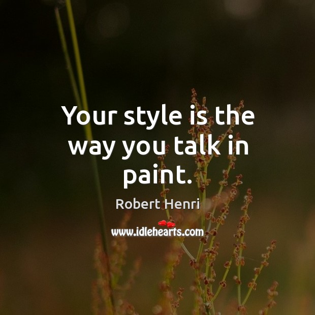 Your style is the way you talk in paint. Image