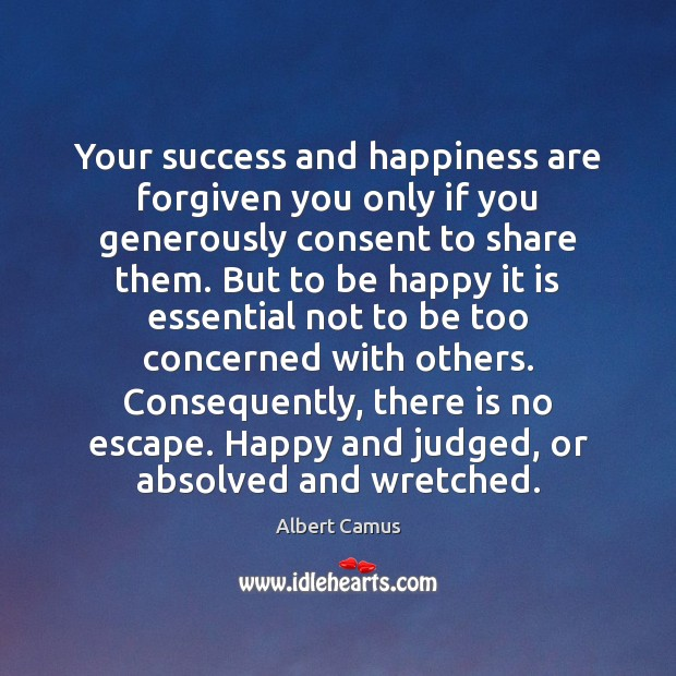 Your success and happiness are forgiven you only if you generously consent Image
