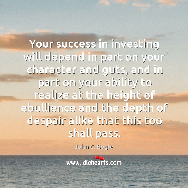 Your success in investing will depend in part on your character and Image
