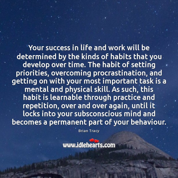 Your success in life and work will be determined by the kinds Procrastination Quotes Image
